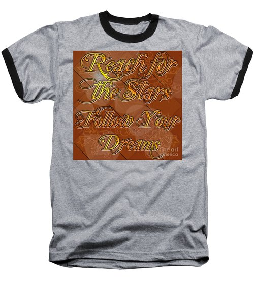 Baseball T-Shirt featuring the digital art Reach For The Stars Follow Your Dreams by Clayton Bruster