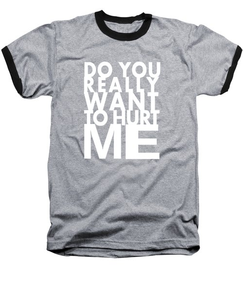 Do You Really Want To Hurt Me Baseball T-Shirt