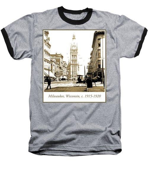 Downtown Milwaukee, C. 1915-1920, Vintage Photograph Baseball T-Shirt