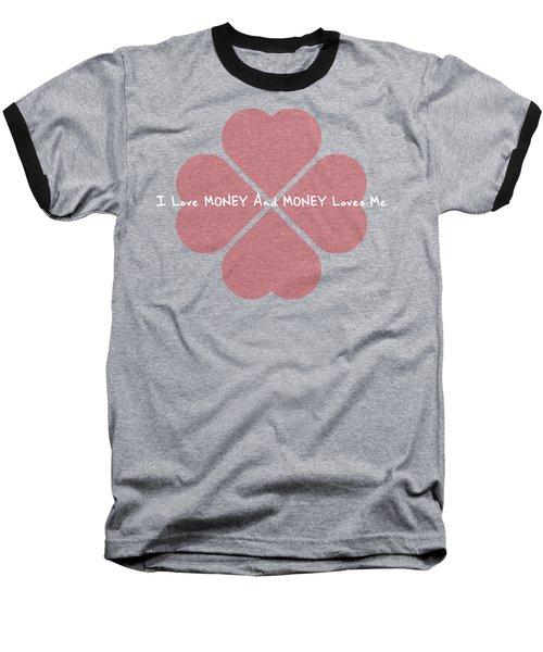 I Love Money And Money Loves Me Baseball T-Shirt