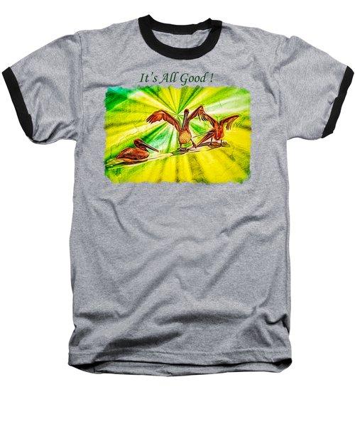 It's All Good 2 Baseball T-Shirt by John M Bailey