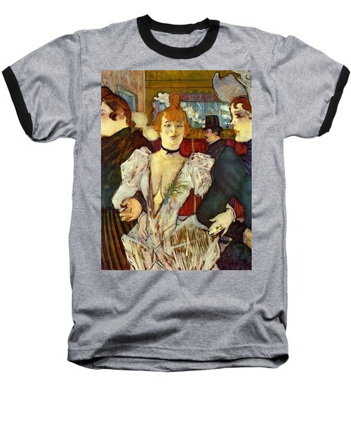 La Goulue Arriving At The Moulin Rouge With Two Women Baseball T-Shirt