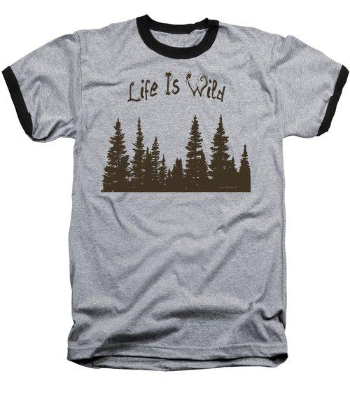 Life Is Wild Baseball T-Shirt