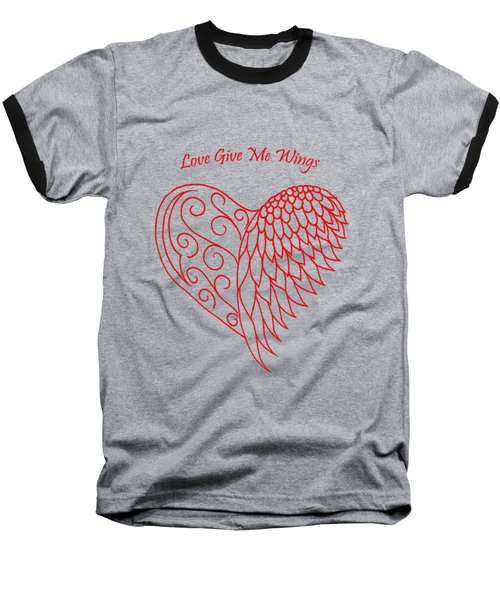 Love Give Me Wings Baseball T-Shirt