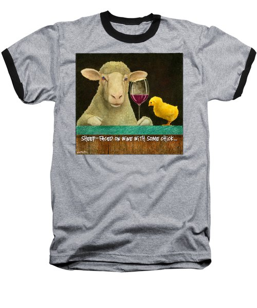 Sheep Faced On Wine With Some Chick... Baseball T-Shirt
