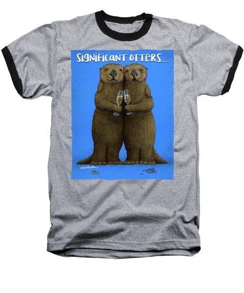 Significant Otters... Baseball T-Shirt