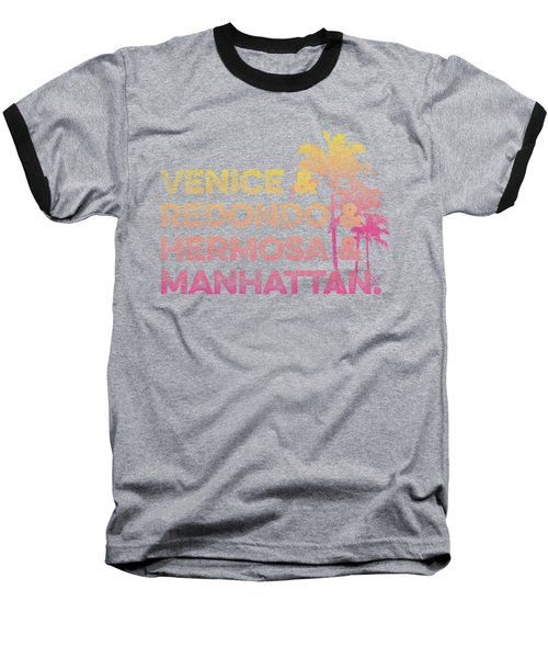 Venice And Redondo And Hermosa And Manhattan Baseball T-Shirt by SoCal Brand