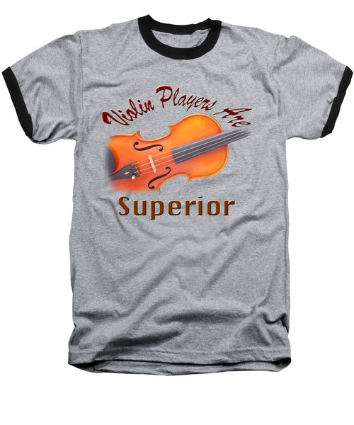 Violin Players Are Superior Baseball T-Shirt by M K  Miller