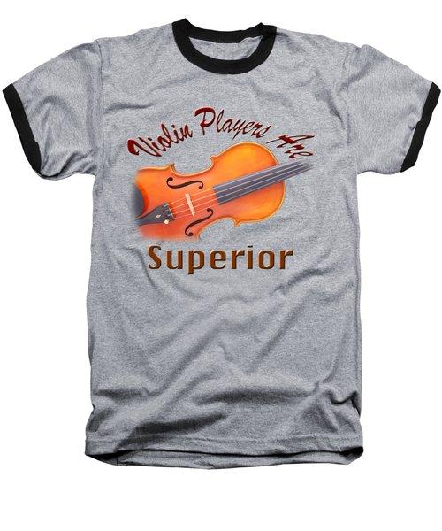 Violin Players Are Superior Baseball T-Shirt