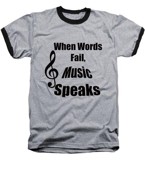 Treble Clef When Words Fail Music Speaks Baseball T-Shirt