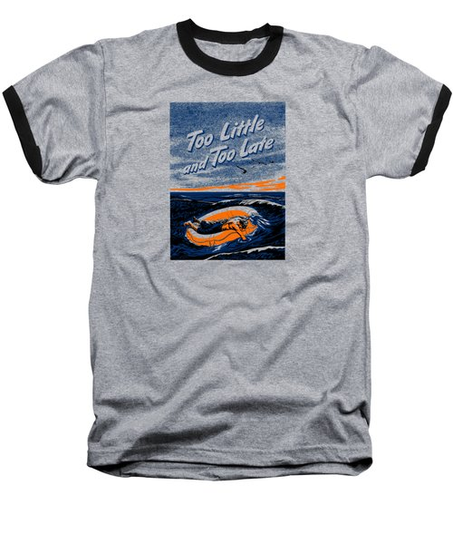 Too Little And Too Late - Ww2 Baseball T-Shirt