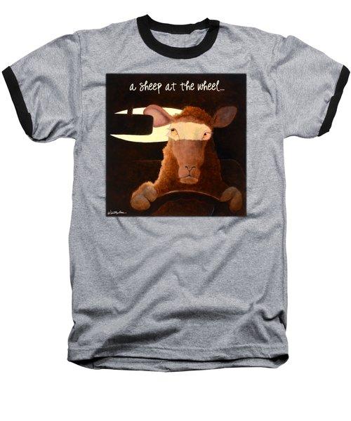 A Sheep At The Wheel... Baseball T-Shirt by Will Bullas