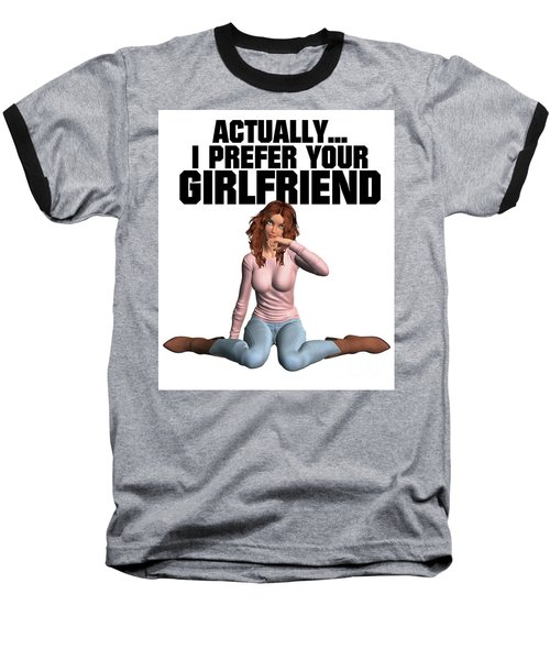 Actually I Prefer Your Girlfriend Baseball T-Shirt by Esoterica Art Agency