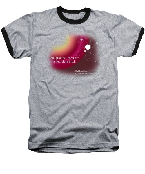 Ah, Gravity... Baseball T-Shirt by Paulette B Wright