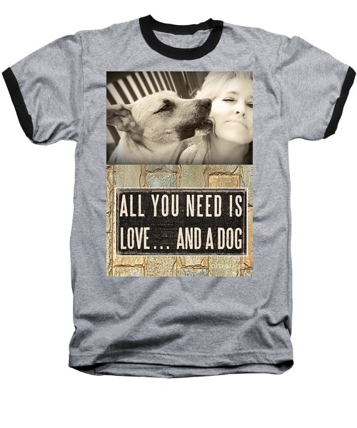 All You Need Is A Dog Baseball T-Shirt