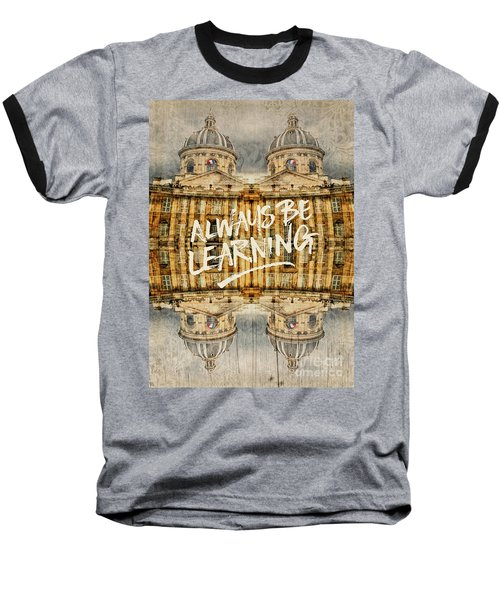 Always Be Learning Institut De France Paris Architecture Baseball T-Shirt
