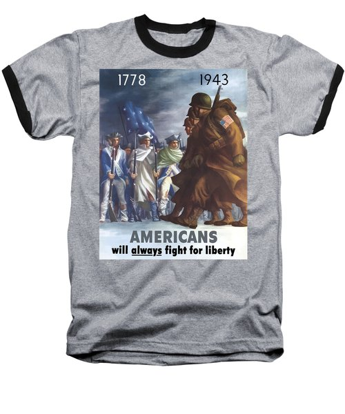 Americans Will Always Fight For Liberty Baseball T-Shirt