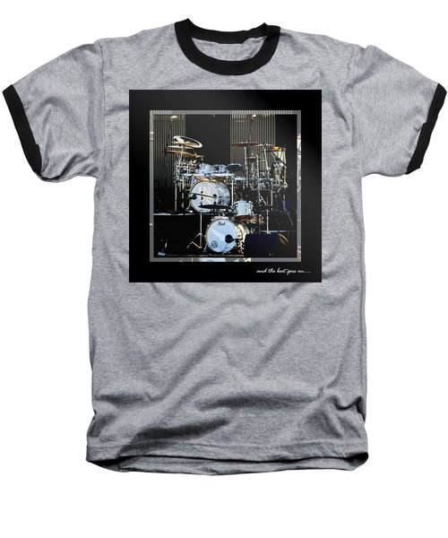 And The Beat Goes On.... Baseball T-Shirt
