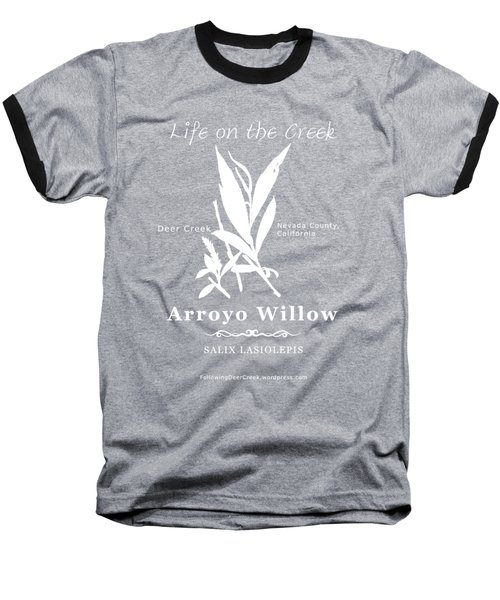 Arroyo Willow - White Text Baseball T-Shirt