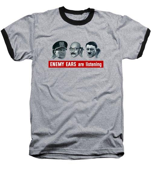 Enemy Ears Are Listening Baseball T-Shirt