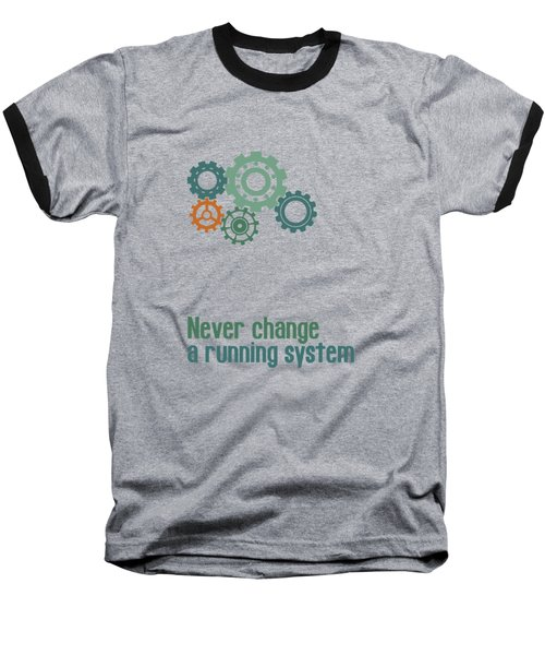 Never Change A Running System Baseball T-Shirt