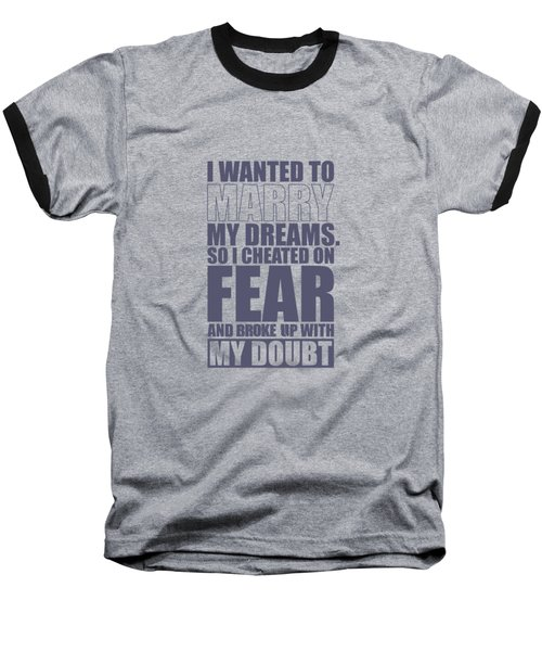 I Wanted To Marry My Dreams Gym Quotes Poster Baseball T-Shirt