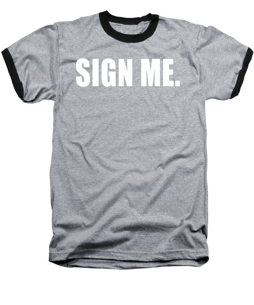 Sign Me Baseball T-Shirt by Chief Hachibi