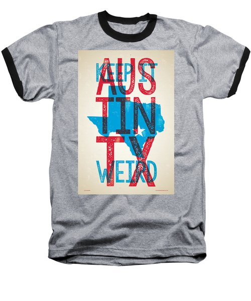 Austin Texas - Keep Austin Weird Baseball T-Shirt