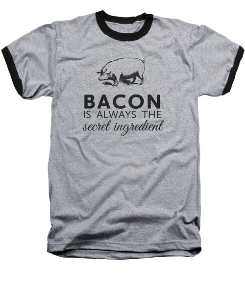Bacon Is Always The Secret Ingredient Baseball T-Shirt by Nancy Ingersoll