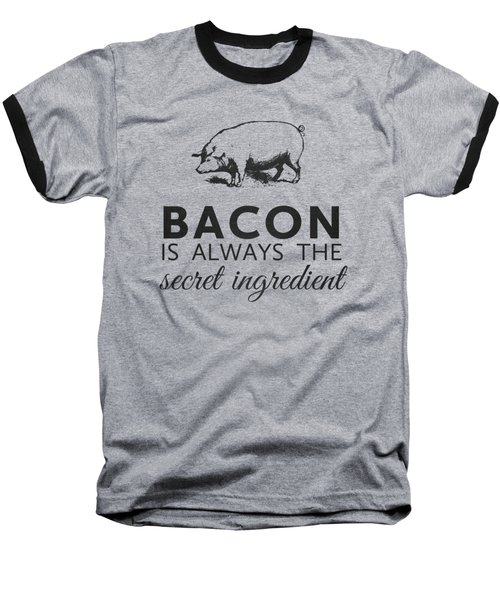 Bacon Is Always The Secret Ingredient Baseball T-Shirt