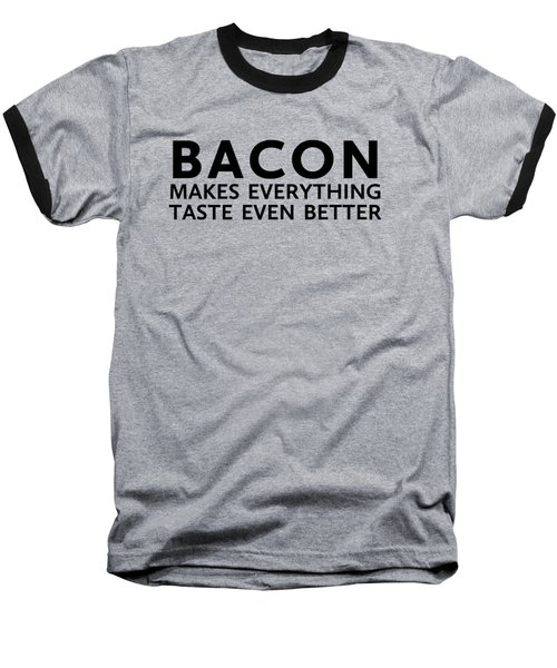 Bacon Makes It Better Baseball T-Shirt by Nancy Ingersoll
