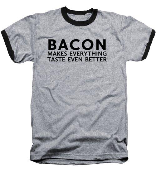 Bacon Makes It Better Baseball T-Shirt