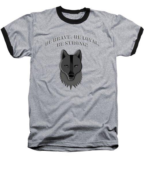 Be Brave Be Loyal Be Strong Baseball T-Shirt