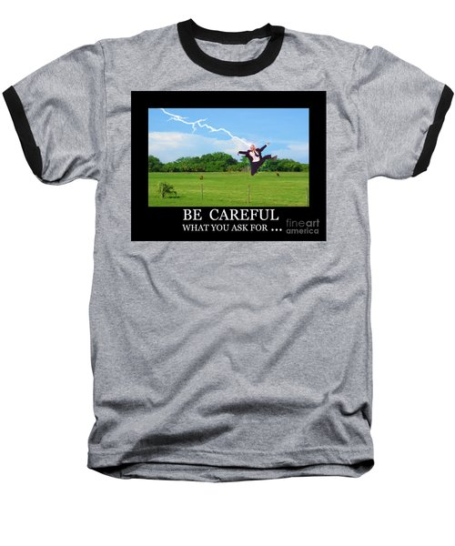 Be Careful Of What You Ask For Baseball T-Shirt