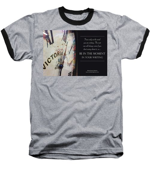 Be In The Moment In Your Writing Baseball T-Shirt by Mark David Gerson