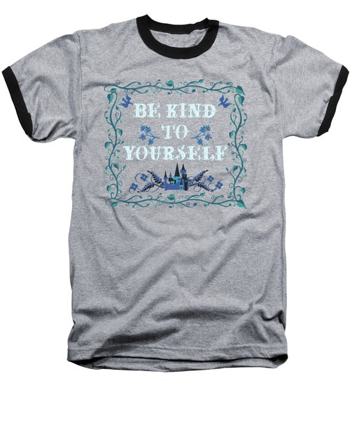 Be Kind To Yourself Fairytale Sign Baseball T-Shirt