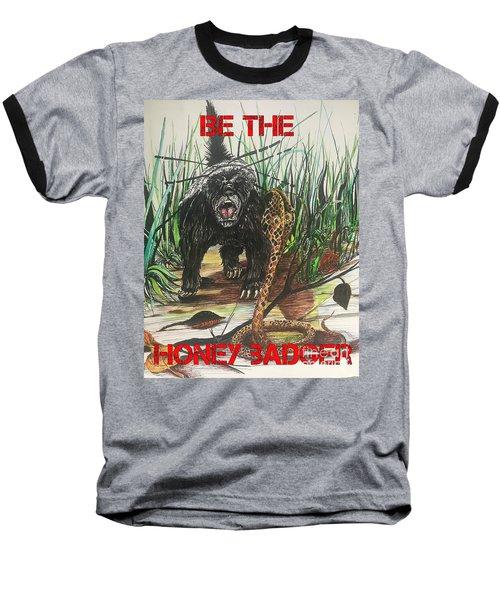 Be The Honey Badger Baseball T-Shirt
