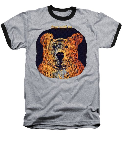 Bear With Me Baseball T-Shirt by John M Bailey
