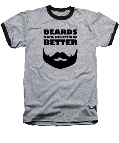 Beards Make Everything Better Baseball T-Shirt