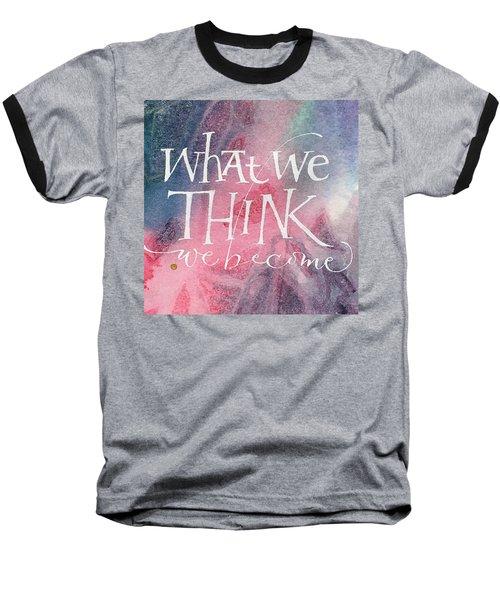 Inspirational Saying Become Baseball T-Shirt