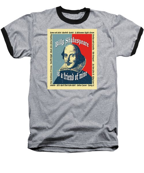Billy Shakespeare Is A Friend Of Mine Baseball T-Shirt by Robert J Sadler