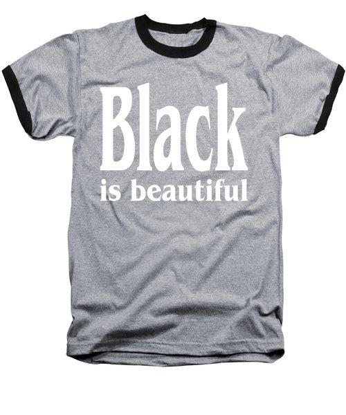 Black Is Beautiful - Tshirt Design Baseball T-Shirt by Art America Gallery Peter Potter