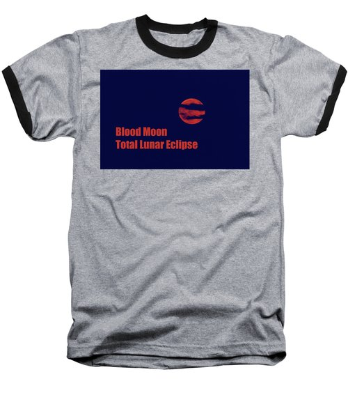 Baseball T-Shirt featuring the photograph Blood Moon - Total Lunar Eclipse by James BO Insogna