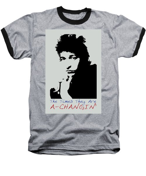 Bob Dylan Poster Print Quote - The Times They Are A Changin Baseball T-Shirt