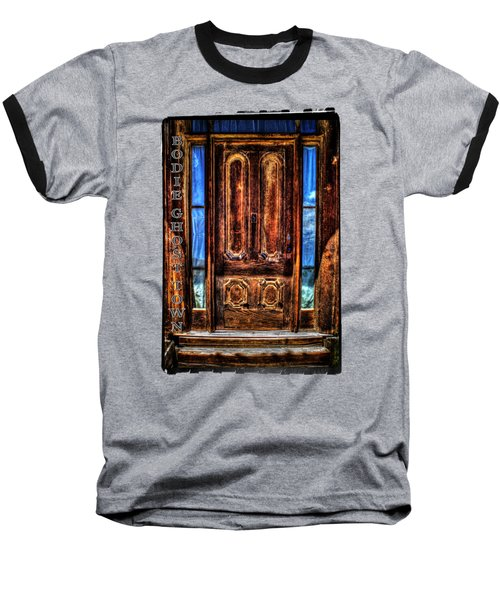 Bodie Ghost Town Front Door Detail Baseball T-Shirt