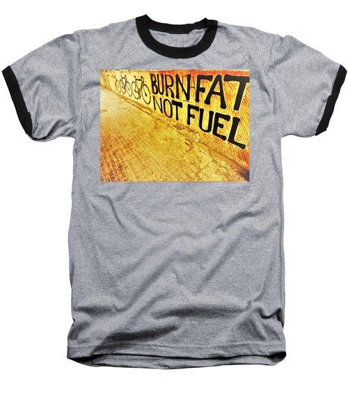 Burn Fat Not Fuel  Baseball T-Shirt