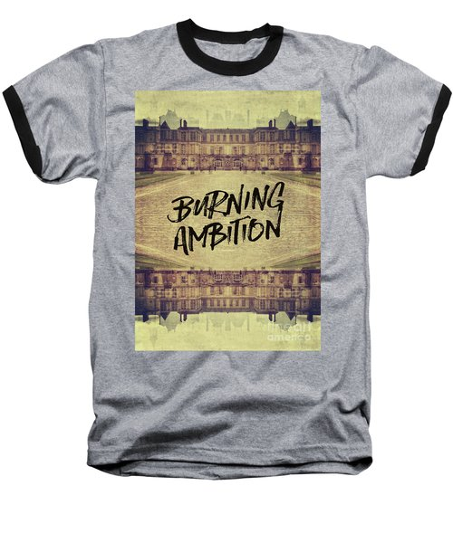 Burning Ambition Fontainebleau Chateau France Architecture Baseball T-Shirt