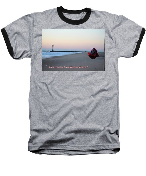 Can We Stay Here... Baseball T-Shirt