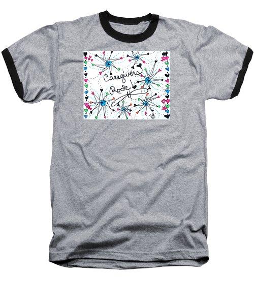 Caregivers Rock Baseball T-Shirt by Carole Brecht
