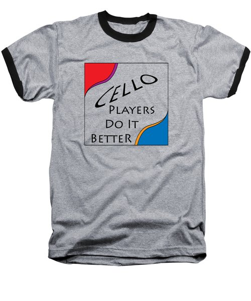 Cello Players Do It Better 5660.02 Baseball T-Shirt by M K  Miller